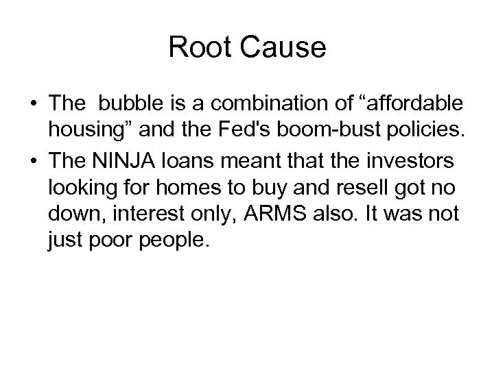 """Root Cause • The bubble is a combination of """"affordable housing"""" and the Fed's"""