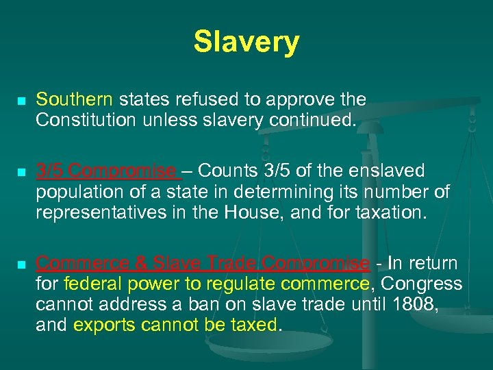 Slavery n Southern states refused to approve the Constitution unless slavery continued. n 3/5