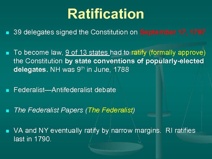 Ratification n 39 delegates signed the Constitution on September 17, 1787 n To become