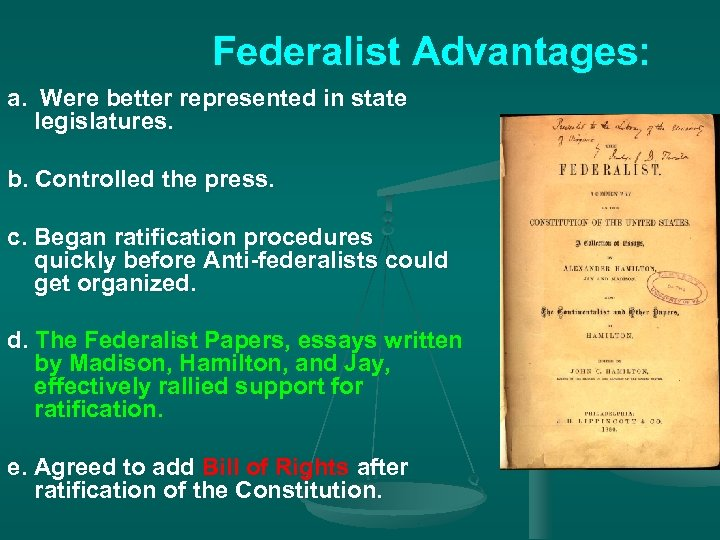 Federalist Advantages: a. Were better represented in state legislatures. b. Controlled the press. c.
