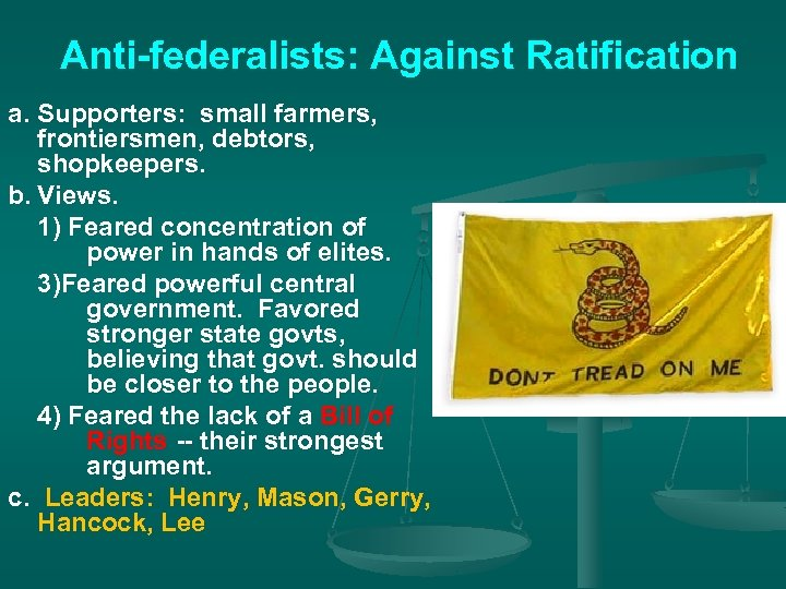 Anti-federalists: Against Ratification a. Supporters: small farmers, frontiersmen, debtors, shopkeepers. b. Views. 1) Feared