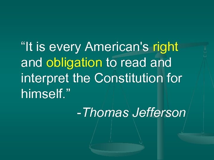 """It is every American's right and obligation to read and interpret the Constitution for"