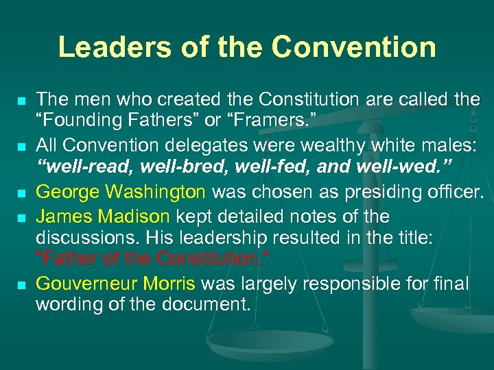 Leaders of the Convention n n The men who created the Constitution are called