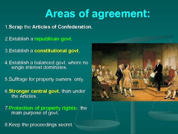 Areas of agreement: 1. Scrap the Articles of Confederation. 2. Establish a republican govt.