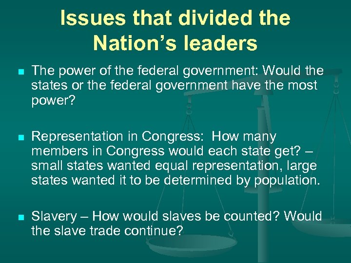 Issues that divided the Nation's leaders n The power of the federal government: Would