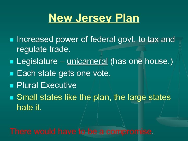 New Jersey Plan n n Increased power of federal govt. to tax and regulate