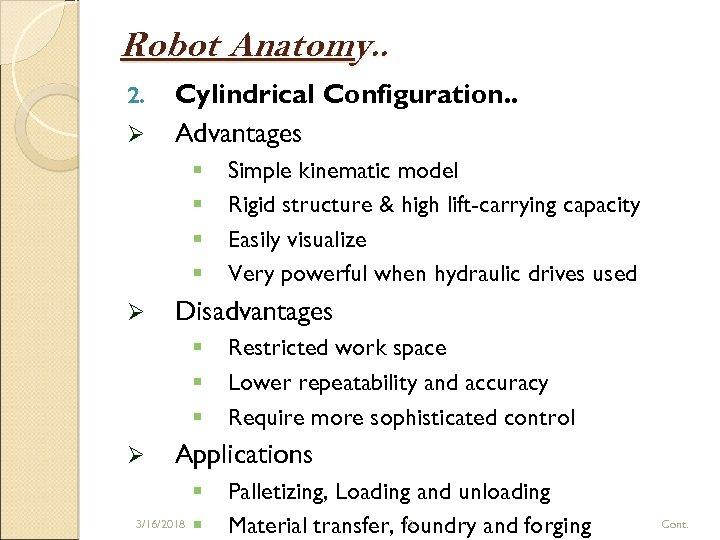 Robot Anatomy. . 2. Ø Cylindrical Configuration. . Advantages § § Ø Disadvantages §
