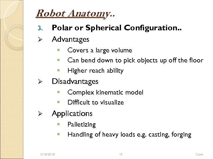 Robot Anatomy. . 3. Ø Polar or Spherical Configuration. . Advantages § § §