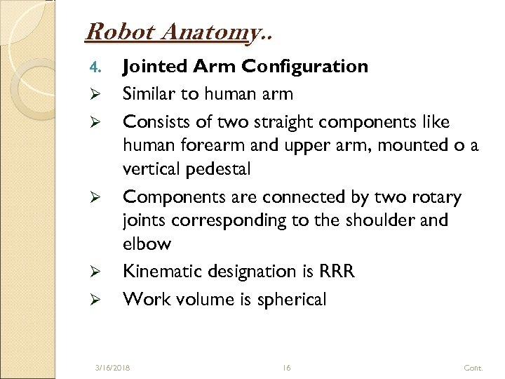 Robot Anatomy. . 4. Ø Ø Ø Jointed Arm Configuration Similar to human arm