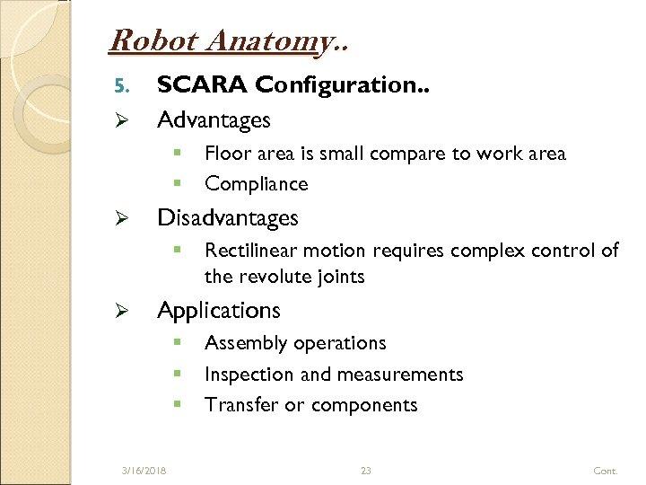 Robot Anatomy. . 5. Ø SCARA Configuration. . Advantages § § Ø Disadvantages §