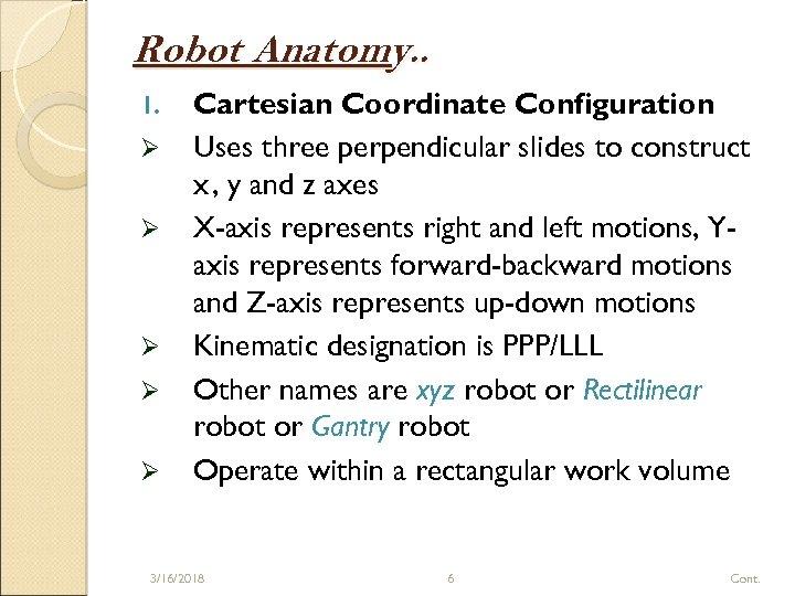 Robot Anatomy. . 1. Ø Ø Ø Cartesian Coordinate Configuration Uses three perpendicular slides