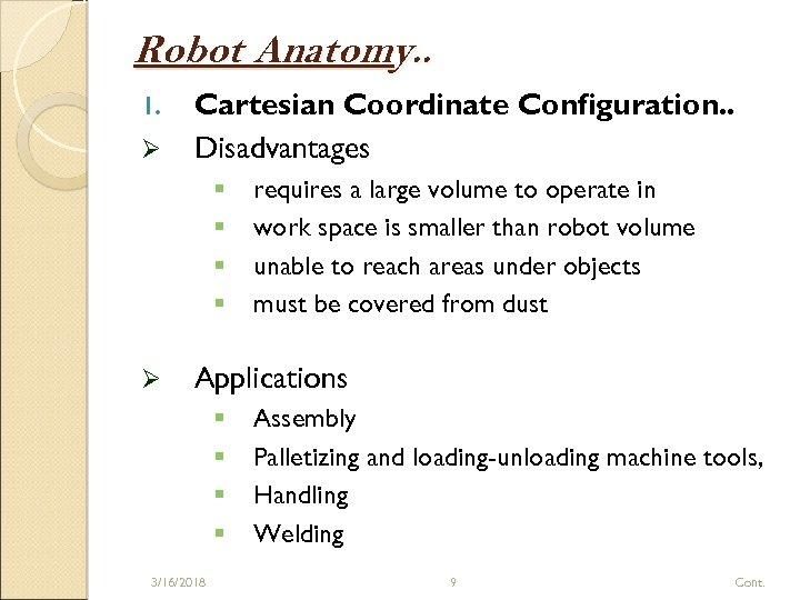 Robot Anatomy. . 1. Ø Cartesian Coordinate Configuration. . Disadvantages § § Ø requires