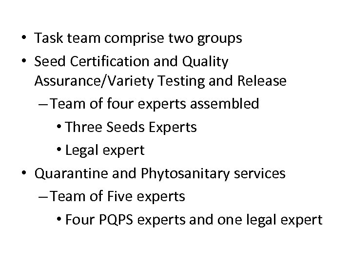 • Task team comprise two groups • Seed Certification and Quality Assurance/Variety Testing