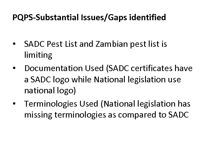 PQPS-Substantial Issues/Gaps identified • SADC Pest List and Zambian pest list is limiting •