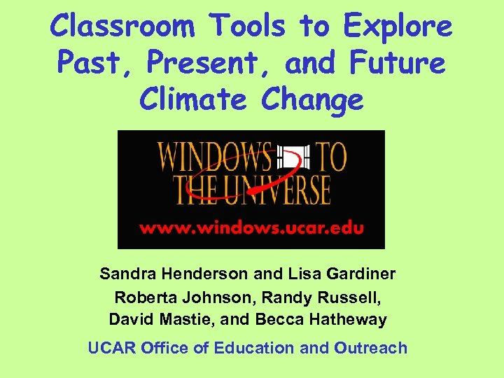 Classroom Tools to Explore Past, Present, and Future Climate Change Sandra Henderson and Lisa