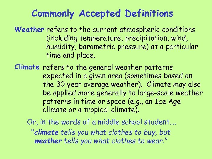 Commonly Accepted Definitions Weather refers to the current atmospheric conditions (including temperature, precipitation, wind,