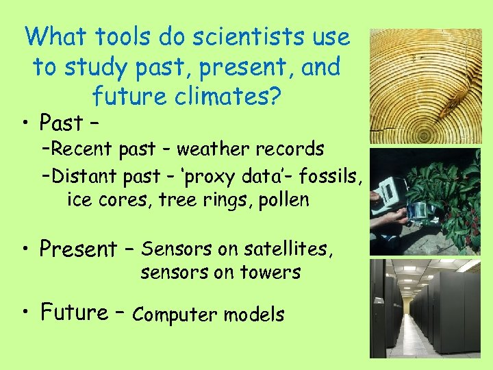 What tools do scientists use to study past, present, and future climates? • Past