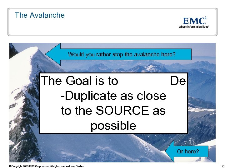 The Avalanche Would you rather stop the avalanche here? The Goal is to De