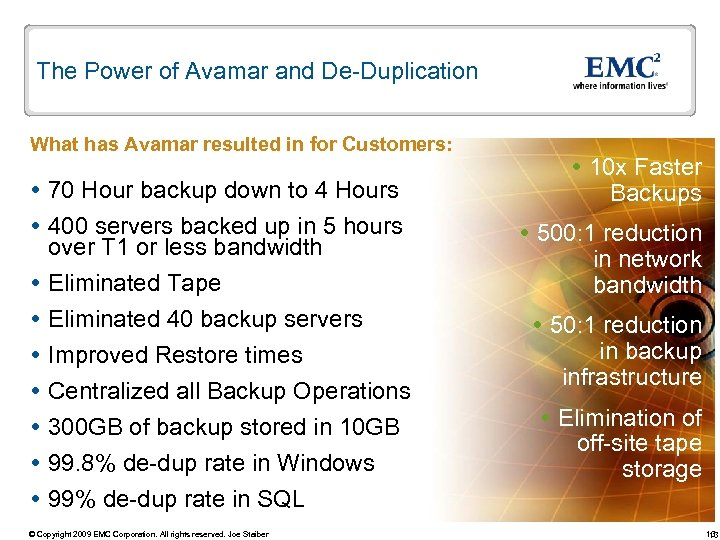 The Power of Avamar and De-Duplication What has Avamar resulted in for Customers: 70