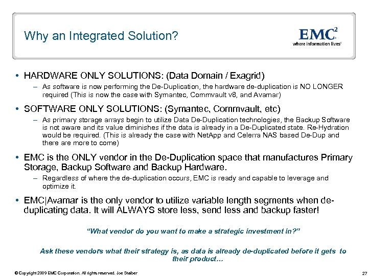 Why an Integrated Solution? HARDWARE ONLY SOLUTIONS: (Data Domain / Exagrid) – As software