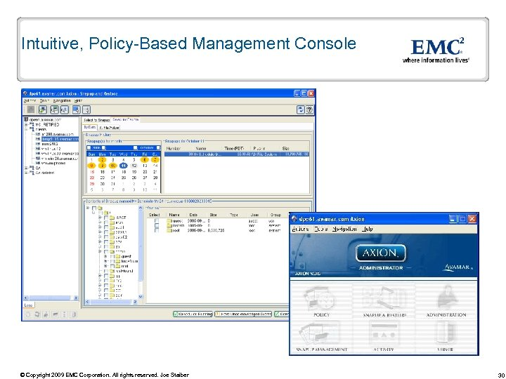 Intuitive, Policy-Based Management Console © Copyright 2009 EMC Corporation. All rights reserved. Joe Staiber