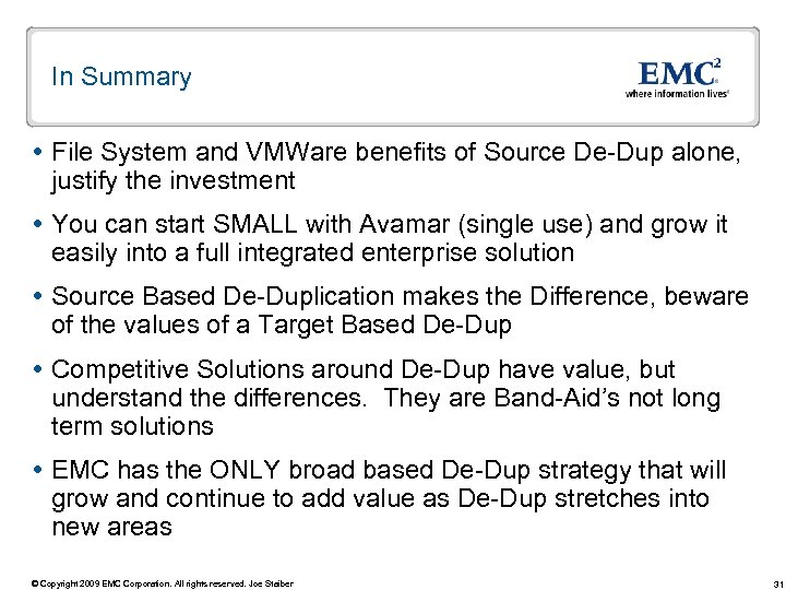 In Summary File System and VMWare benefits of Source De-Dup alone, justify the investment