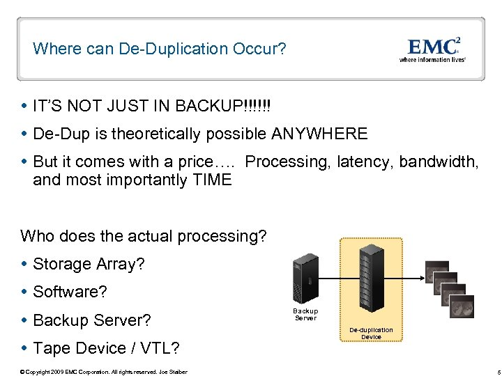 Where can De-Duplication Occur? IT'S NOT JUST IN BACKUP!!!!!! De-Dup is theoretically possible ANYWHERE