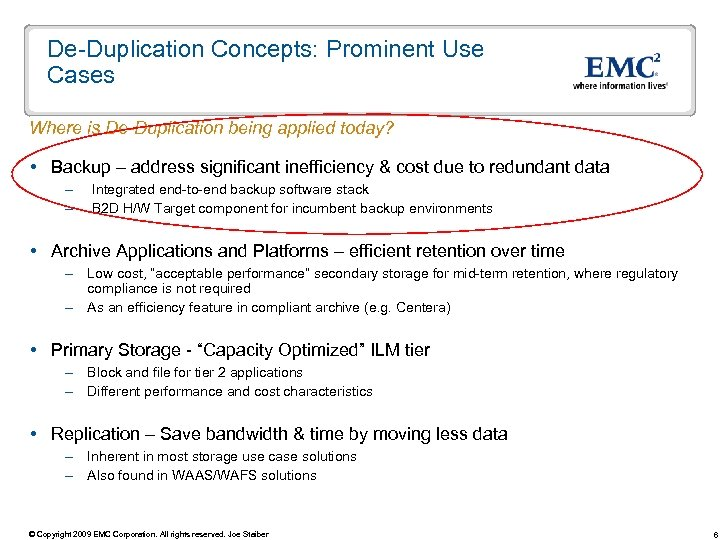 De-Duplication Concepts: Prominent Use Cases Where is De-Duplication being applied today? Backup – address