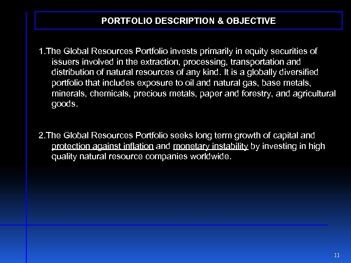PORTFOLIO DESCRIPTION & OBJECTIVE 1. The Global Resources Portfolio invests primarily in equity securities