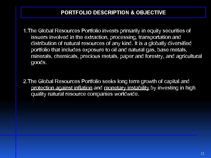 PORTFOLIO DESCRIPTION & OBJECTIVE 1. The Global Resources Portfolio invests primarily in equity securities