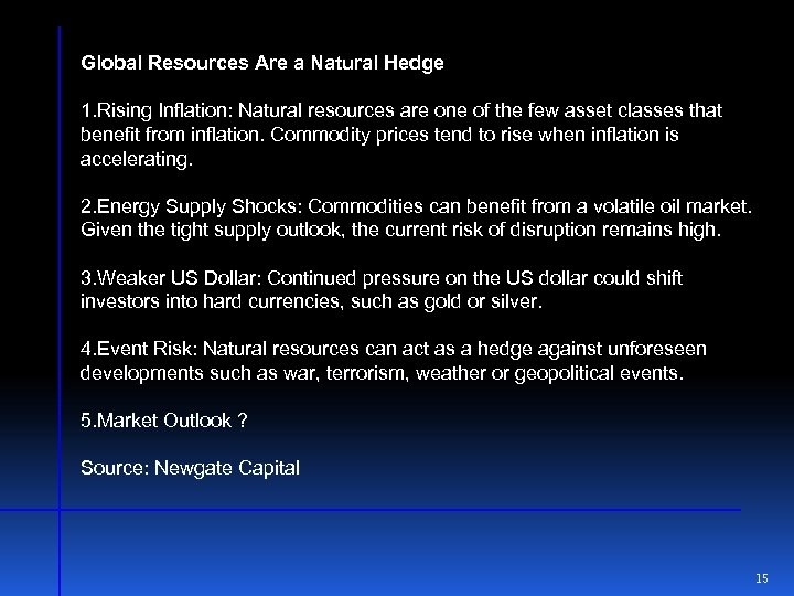 Global Resources Are a Natural Hedge 1. Rising Inflation: Natural resources are one of