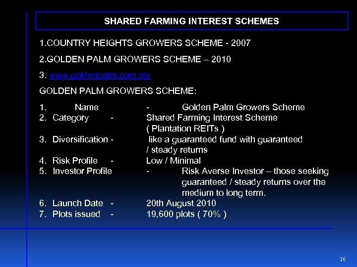 SHARED FARMING INTEREST SCHEMES 1. COUNTRY HEIGHTS GROWERS SCHEME - 2007 2. GOLDEN PALM