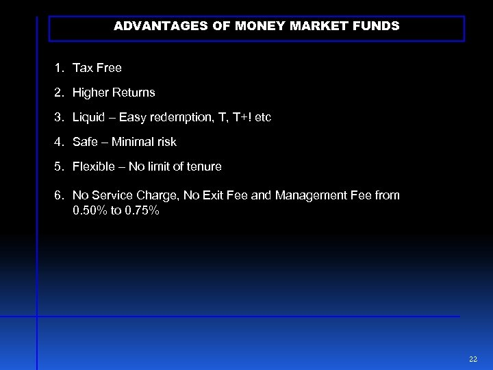 ADVANTAGES OF MONEY MARKET FUNDS 1. Tax Free 2. Higher Returns 3. Liquid –