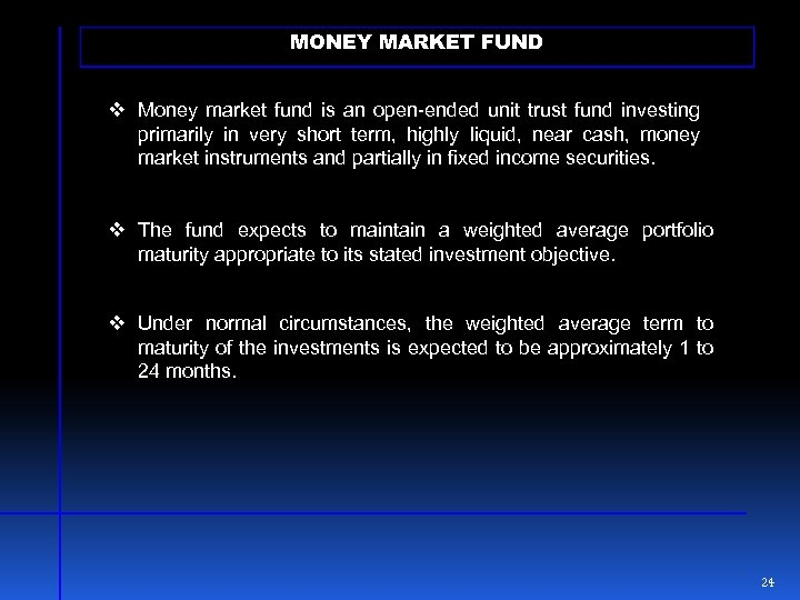 MONEY MARKET FUND v Money market fund is an open-ended unit trust fund investing