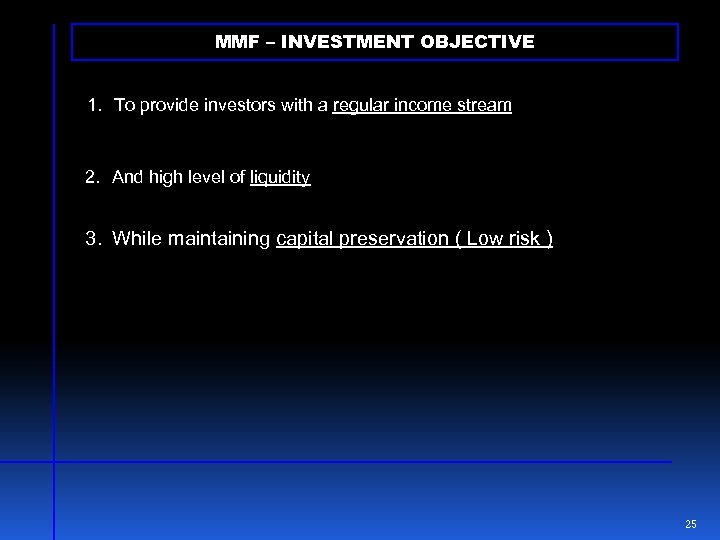 MMF – INVESTMENT OBJECTIVE 1. To provide investors with a regular income stream 2.