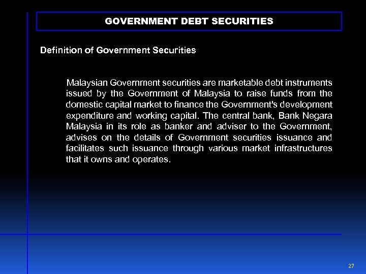GOVERNMENT DEBT SECURITIES Definition of Government Securities Malaysian Government securities are marketable debt instruments