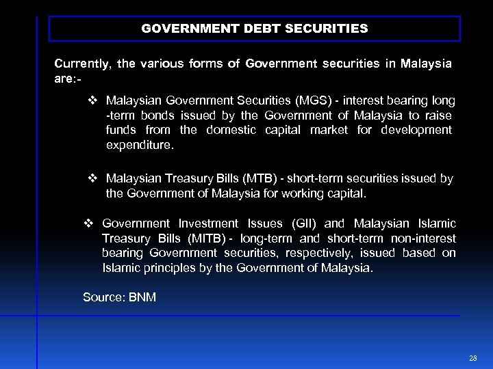 GOVERNMENT DEBT SECURITIES Currently, the various forms of Government securities in Malaysia are: -