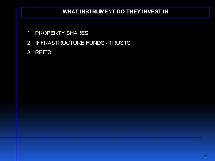 WHAT INSTRUMENT DO THEY INVEST IN 1. PROPERTY SHARES 2. INFRASTRUCTURE FUNDS / TRUSTS