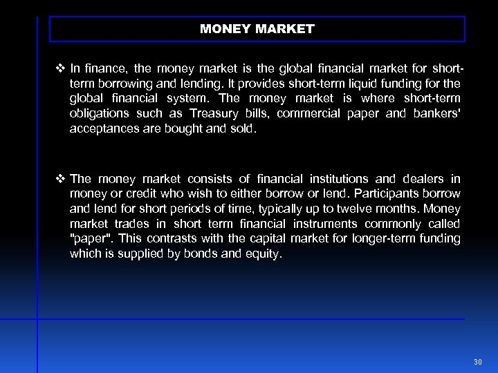 MONEY MARKET v In finance, the money market is the global financial market for