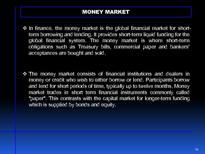 MONEY MARKET v In finance, the money market is the global financial market for