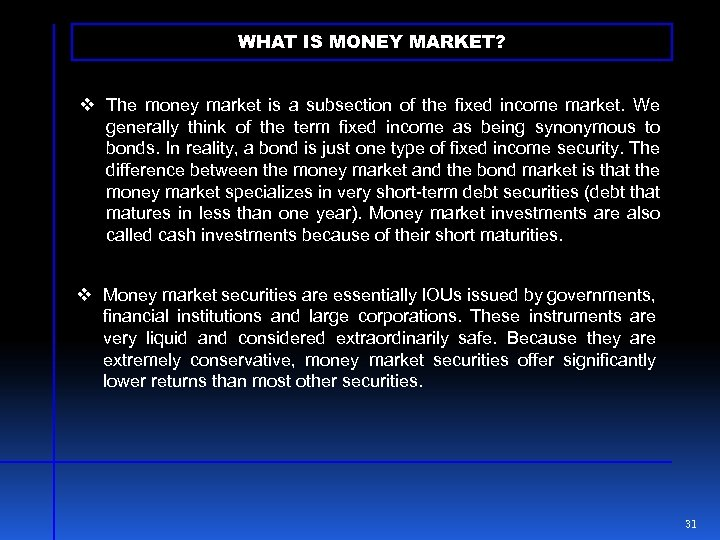 WHAT IS MONEY MARKET? v The money market is a subsection of the fixed