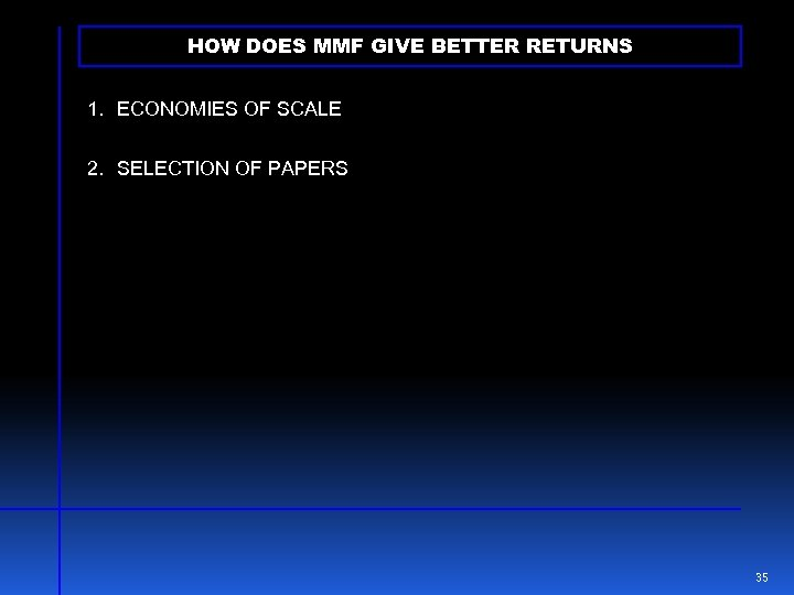 HOW DOES MMF GIVE BETTER RETURNS 1. ECONOMIES OF SCALE 2. SELECTION OF PAPERS