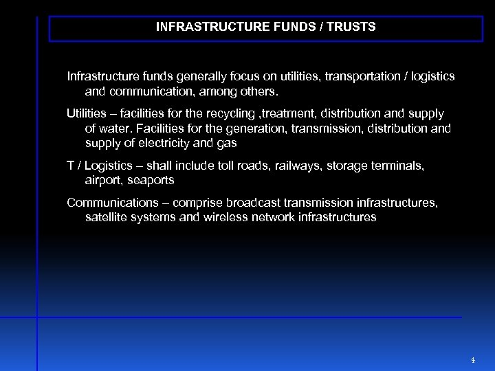 INFRASTRUCTURE FUNDS / TRUSTS Infrastructure funds generally focus on utilities, transportation / logistics and