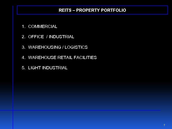 REITS – PROPERTY PORTFOLIO 1. COMMERCIAL 2. OFFICE / INDUSTRIAL 3. WAREHOUSING / LOGISTICS