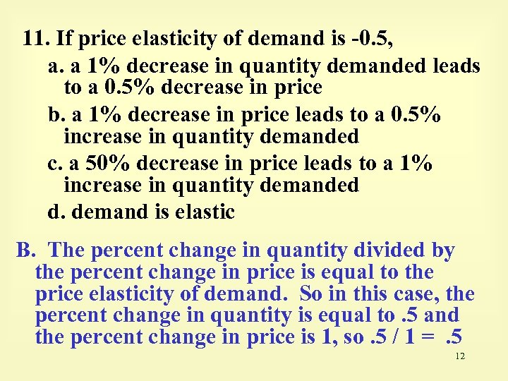 11. If price elasticity of demand is -0. 5, a. a 1% decrease in