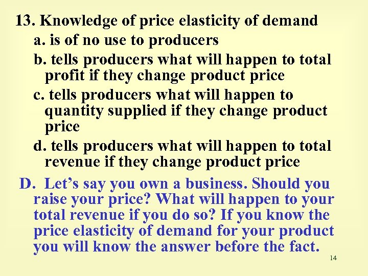 13. Knowledge of price elasticity of demand a. is of no use to producers