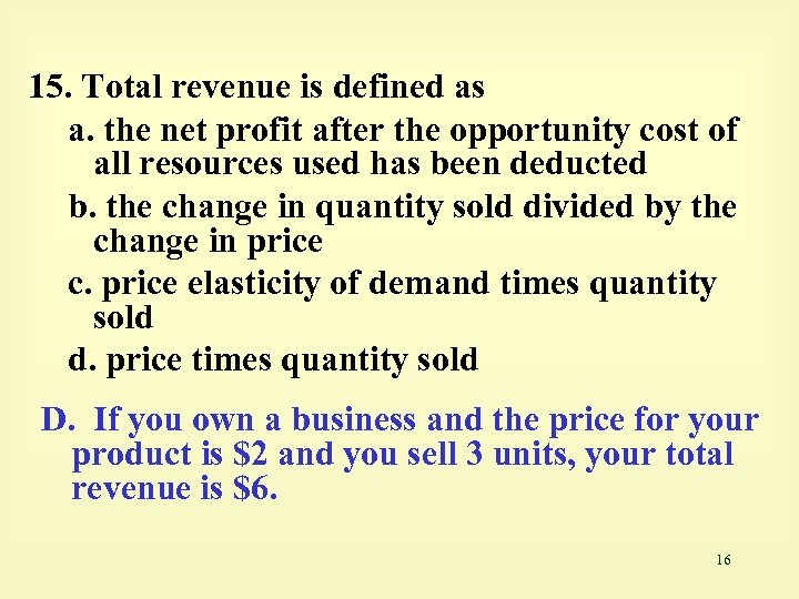 15. Total revenue is defined as a. the net profit after the opportunity cost