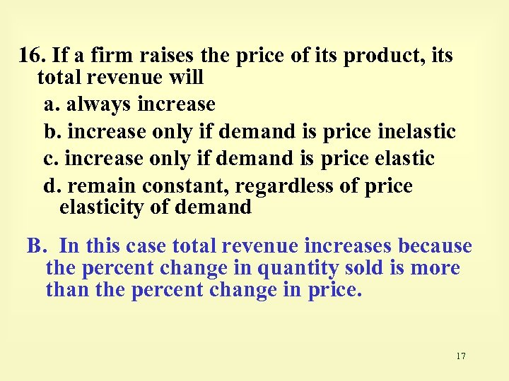 16. If a firm raises the price of its product, its total revenue will