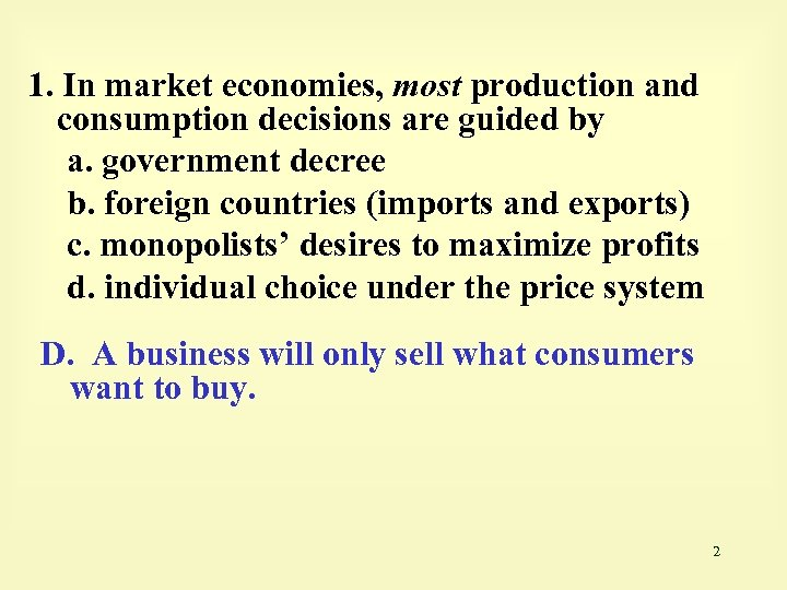 1. In market economies, most production and consumption decisions are guided by a. government