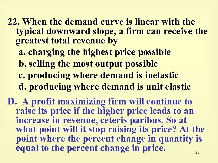 22. When the demand curve is linear with the typical downward slope, a firm